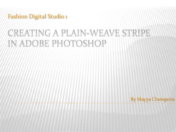 Fashion Digital Studio 1<br />Creating a plain-weave stripein Adobe Photoshop<br />By MayyaCherepova<br />