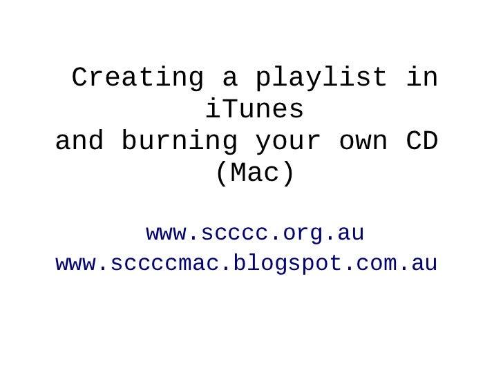 Creating a playlist in         iTunesand burning your own CD          (Mac)       www.scccc.org.auwww.sccccmac.blogspot.co...