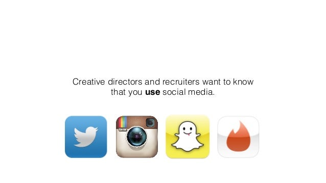 Creative directors and recruiters want to know that you use social media.