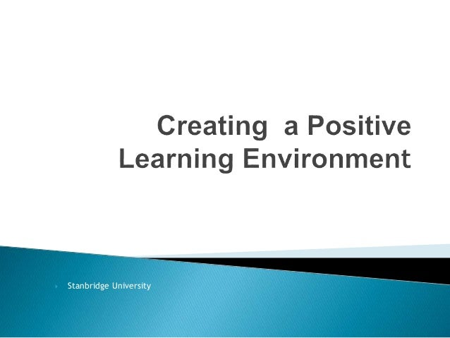 positive learning environment Video: change it up creating a positive school environment: a high-school teacher explains why it's importance to cratea a positive learning environment.