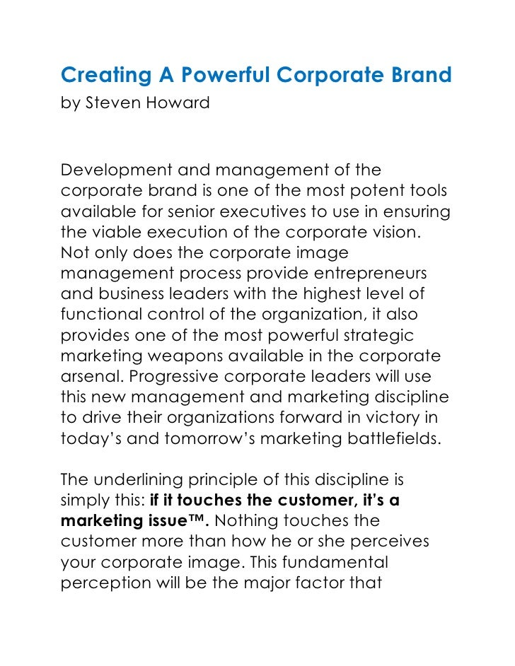 Creating A Powerful Corporate Brandby Steven Howard<br />Development and management of the corporate brand is one of the m...