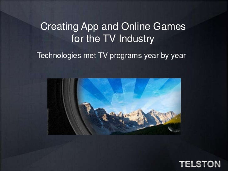 Creating App and Online Games<br />for the TV Industry<br />Technologies met TV programs year by year<br />TELSTON<br />