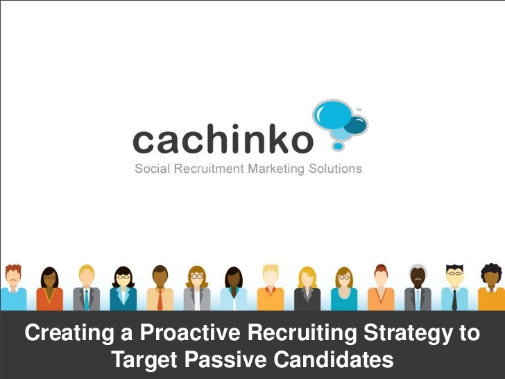 Creating a Proactive Recruiting Strategy to        Target Passive Candidates             Contact Heather at heather@comere...