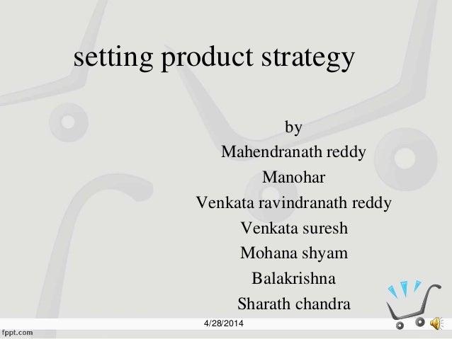 setting product strategy by Mahendranath reddy Manohar Venkata ravindranath reddy Venkata suresh Mohana shyam Balakrishna ...