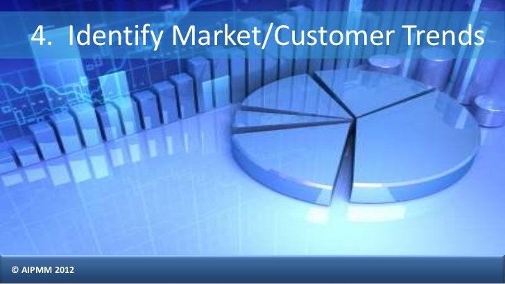 4. Identify Market/Customer Trends© AIPMM 2012