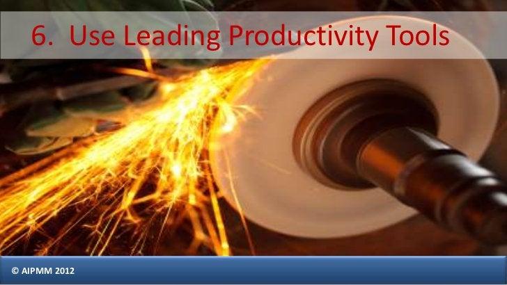 6. Use Leading Productivity Tools© AIPMM 2012