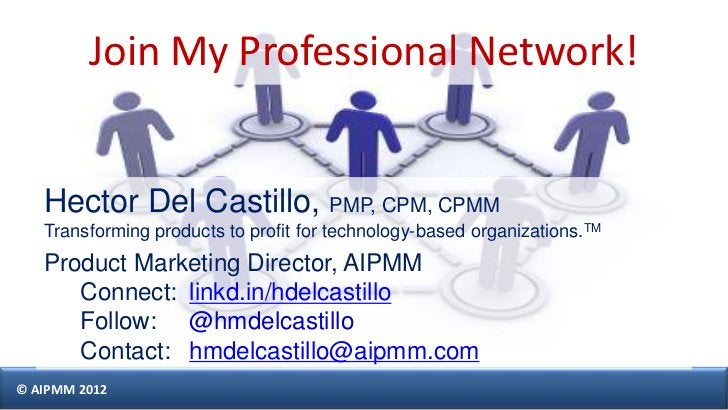 Join My Professional Network!   Hector Del Castillo, PMP, CPM, CPMM   Transforming products to profit for technology-based...