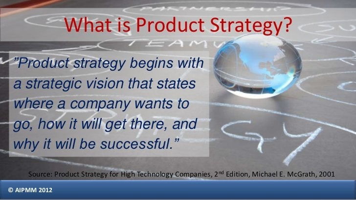 """What is Product Strategy? """"Product strategy begins with a strategic vision that states where a company wants to go, how it..."""