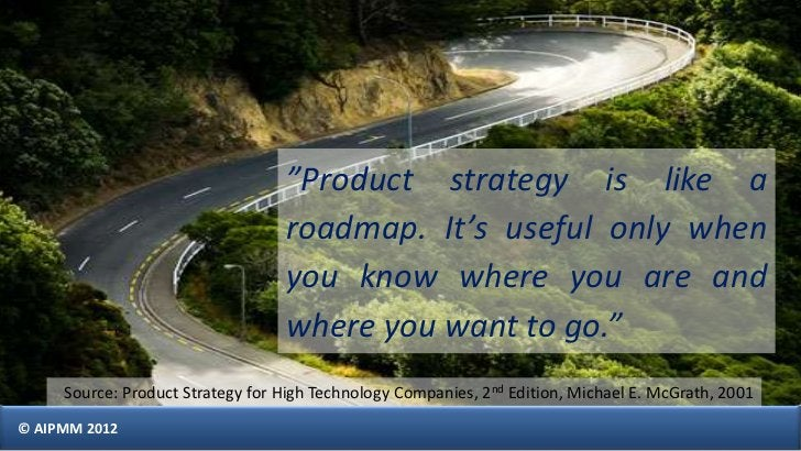 """""""Product strategy is like a                                  roadmap. It's useful only when                               ..."""