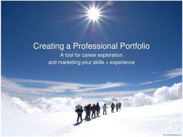 Creating a Professional Portfolio         A tool for career exploration    and marketing your skills + experience