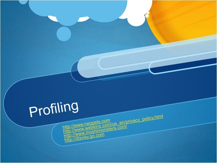 Profiling<br />http://www.neopets.com<br />http://www.webkinz.com/us_en/privacy_policy.html<br />http://www.moshimonsters....