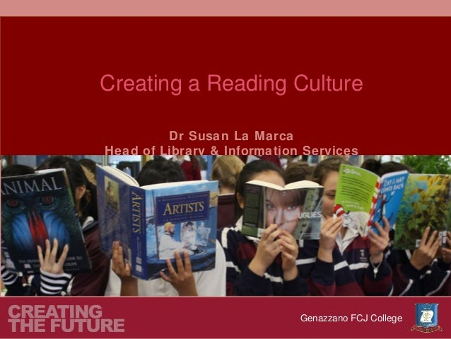 Creating a Reading Culture         Dr Susan La MarcaHead of Library & Information Services                             Gen...