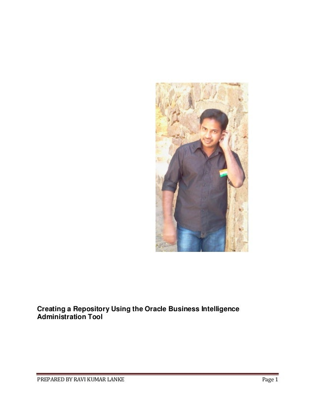 PREPARED BY RAVI KUMAR LANKE Page 1 Creating a Repository Using the Oracle Business Intelligence Administration Tool