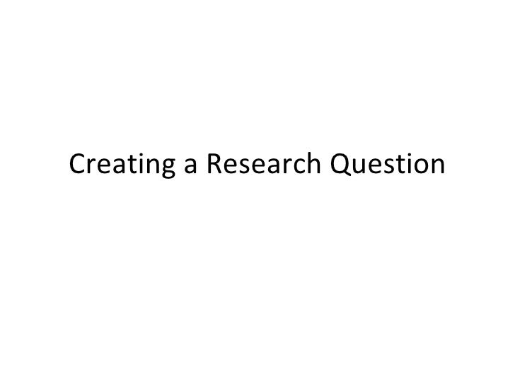 Creating a Research Question