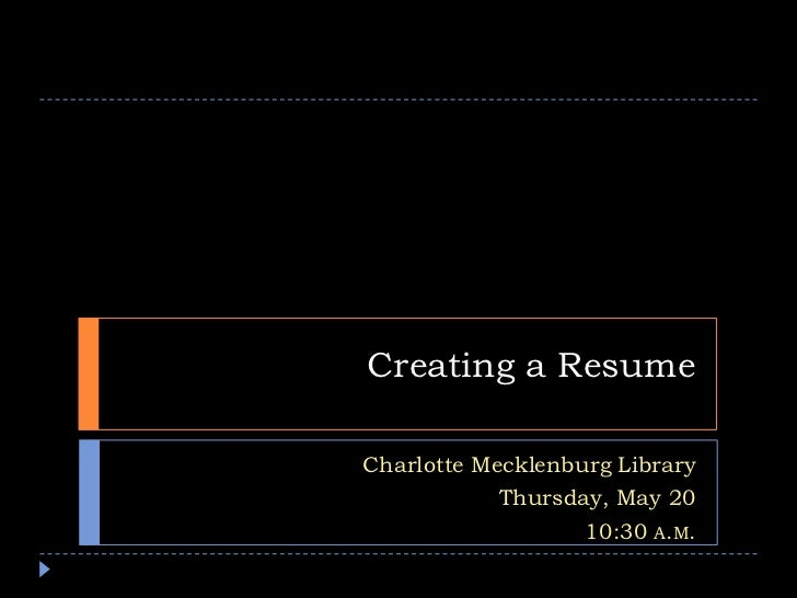Creating a Resume<br />Charlotte Mecklenburg Library<br />Thursday, May 20<br />10:30 a.m.<br />