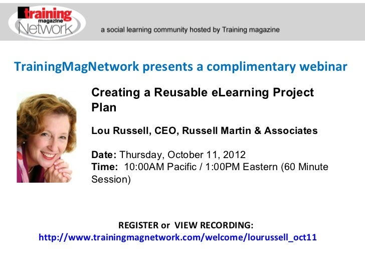 TrainingMagNetwork presents a complimentary webinar             Creating a Reusable eLearning Project             Plan    ...