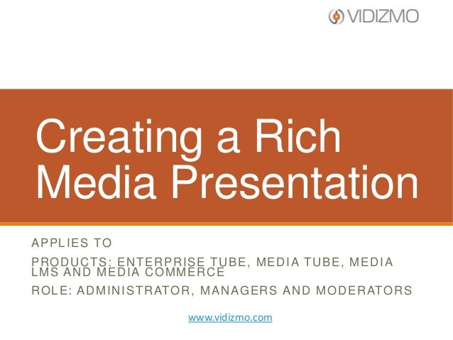 Creating a Rich Media Presentation A P P L I E S TO PRODUCTS: ENTERPRISE TUBE, MEDIA TUBE, MEDIA LMS AND MEDIA COMMERCE R ...