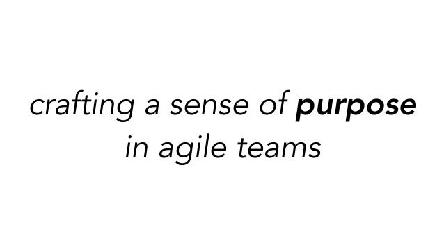 crafting a sense of purpose in agile teams