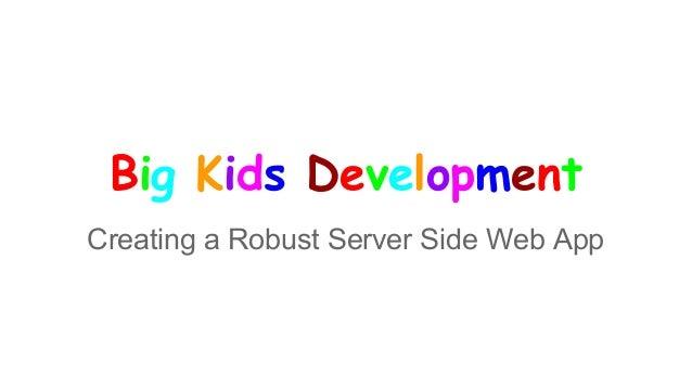 Big Kids Development Creating a Robust Server Side Web App