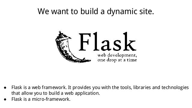 ● Flask is a web framework. It provides you with the tools, libraries and technologies that allow you to build a web appli...