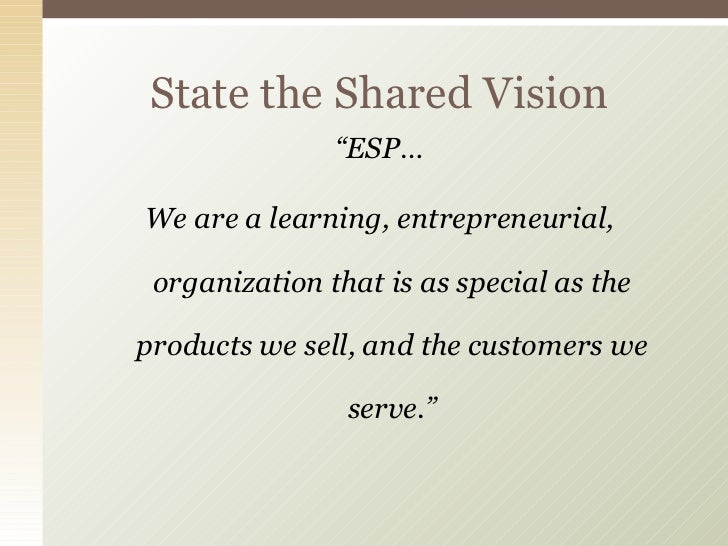"""<ul><li>"""" ESP… </li></ul><ul><li>We are a learning, entrepreneurial, organization that is as special as the products we se..."""