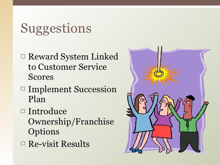 <ul><li>Reward System Linked to Customer Service Scores </li></ul><ul><li>Implement Succession Plan </li></ul><ul><li>Intr...