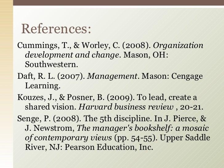 <ul><li>Cummings, T., & Worley, C. (2008).  Organization development and change.  Mason, OH: Southwestern. </li></ul><ul><...