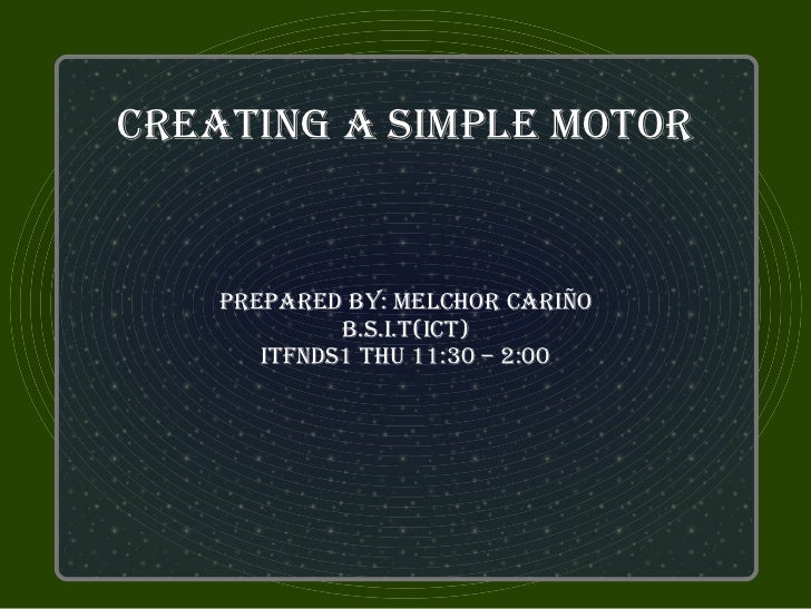 creaTing a SiMPle MoTor    PrePared by: Melchor cariño             b.S.i.T(icT)       iTfndS1 Thu 11:30 – 2:00
