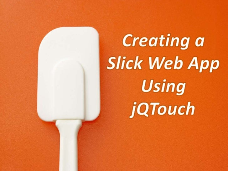 Creating a Slick Web App Using jQTouch<br />