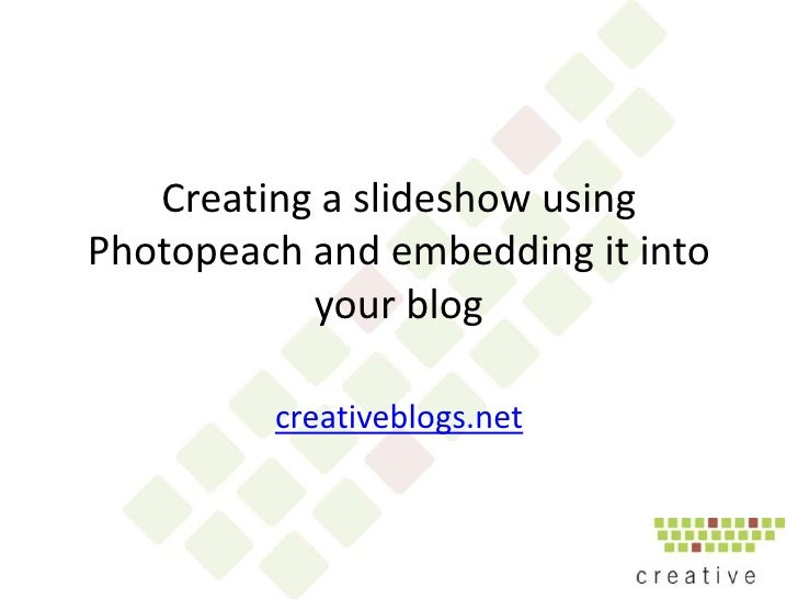 Creating a slideshow using Photopeach and embedding it into your blog<br />creativeblogs.net<br />