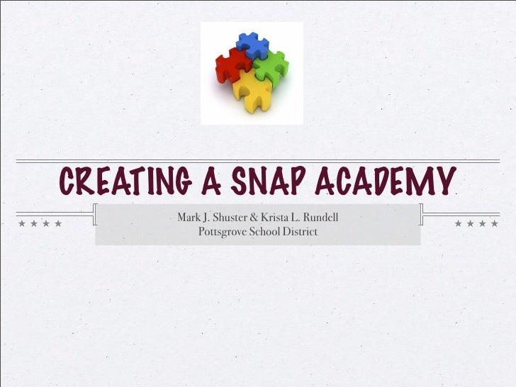 CREATING A SNAP ACADEMY       Mark J. Shuster & Krista L. Rundell           Pottsgrove School District