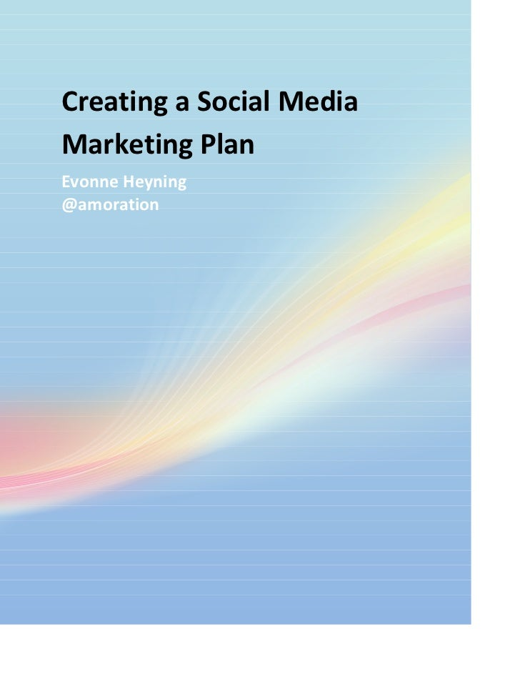 Creating	  a	  Social	  Media	  Marketing	  Plan	  Evonne	  Heyning	  @amoration