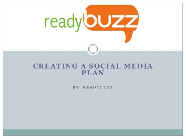 CREATING A SOCIAL MEDIAPLANB Y : R E A D Y B U Z Z