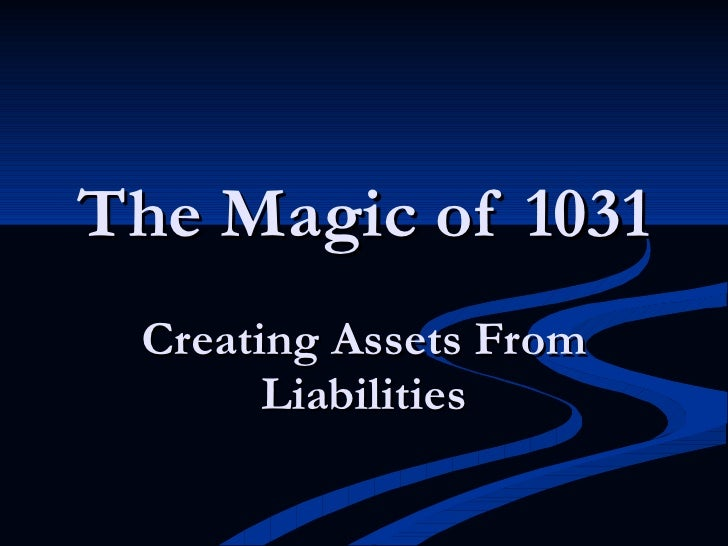 The Magic of 1031 Creating Assets From Liabilities