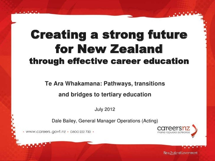 Creating a strong future   for New Zealandthrough effective career education   Te Ara Whakamana: Pathways, transitions    ...