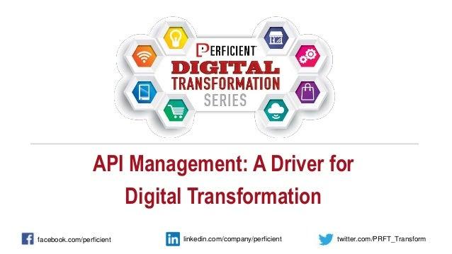 API Management: A Driver for Digital Transformation facebook.com/perficient twitter.com/PRFT_Transformlinkedin.com/company...