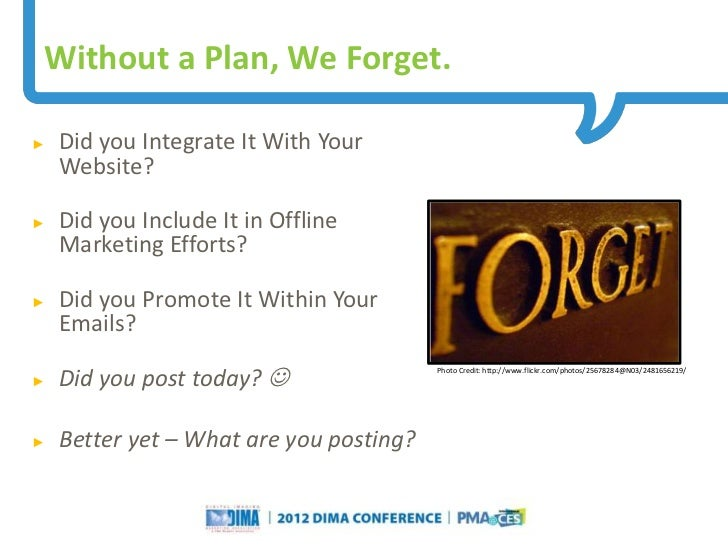 Without a Plan, We Forget.►   Did you Integrate It With Your    Website?►   Did you Include It in Offline    Marketing Eff...