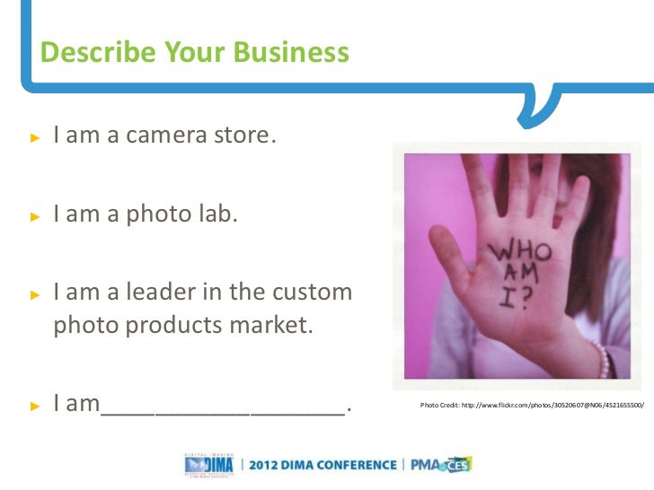 Describe Your Business►   I am a camera store.►   I am a photo lab.►   I am a leader in the custom    photo products marke...