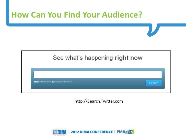 How Can You Find Your Audience?                                      http://Search.Twitter.com                            ...