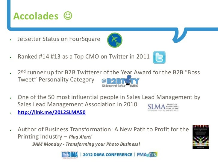 Accolades •   Jetsetter Status on FourSquare•   Ranked #14 #13 as a Top CMO on Twitter in 2011•   2nd runner up for B2B T...