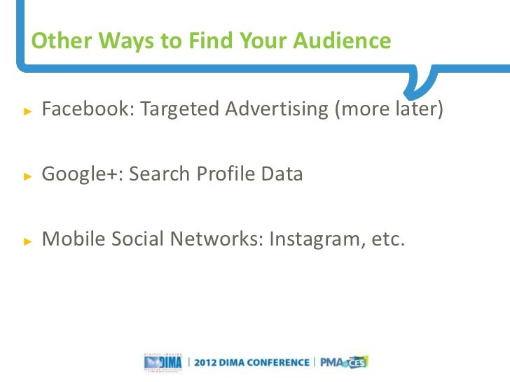 Other Ways to Find Your Audience►   Facebook: Targeted Advertising (more later)►   Google+: Search Profile Data►   Mobile ...