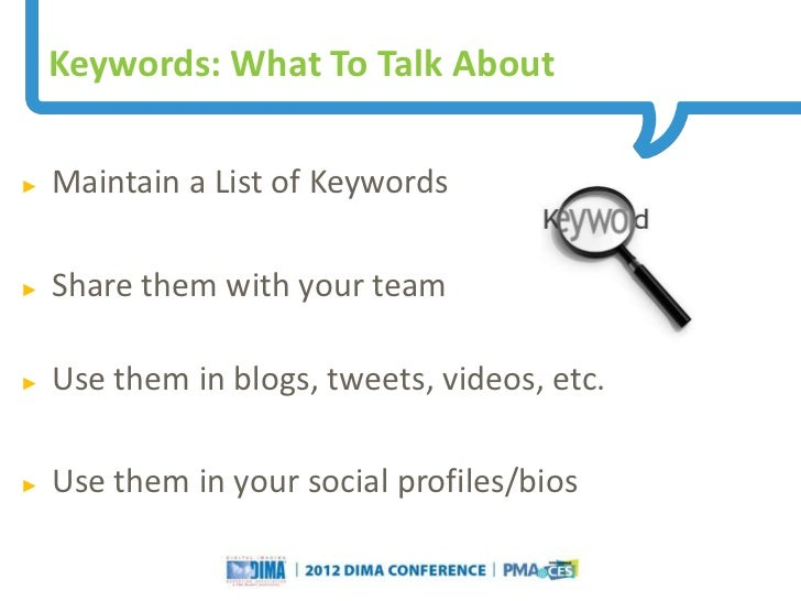 Keywords: What To Talk About►   Maintain a List of Keywords►   Share them with your team►   Use them in blogs, tweets, vid...