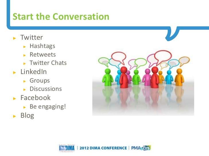 Start the Conversation►   Twitter    ►   Hashtags    ►   Retweets    ►   Twitter Chats►   LinkedIn    ►   Groups    ►   Di...