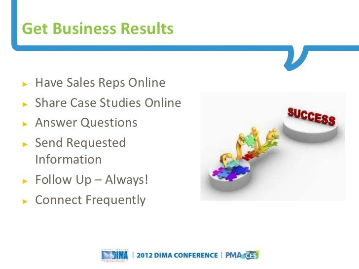Get Business Results►   Have Sales Reps Online►   Share Case Studies Online►   Answer Questions►   Send Requested    Infor...