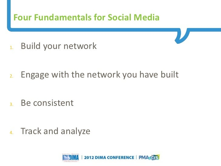 Four Fundamentals for Social Media1.   Build your network2.   Engage with the network you have built3.   Be consistent4.  ...