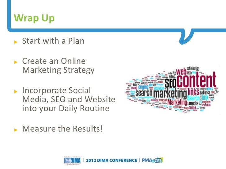 Wrap Up►   Start with a Plan►   Create an Online    Marketing Strategy►   Incorporate Social    Media, SEO and Website    ...
