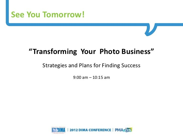 """See You Tomorrow!    """"Transforming Your Photo Business""""       Strategies and Plans for Finding Success                    ..."""