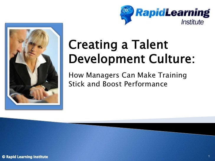 Creating a Talent Development Culture: <br />How Managers Can Make Training Stick and Boost Performance<br />1<br />