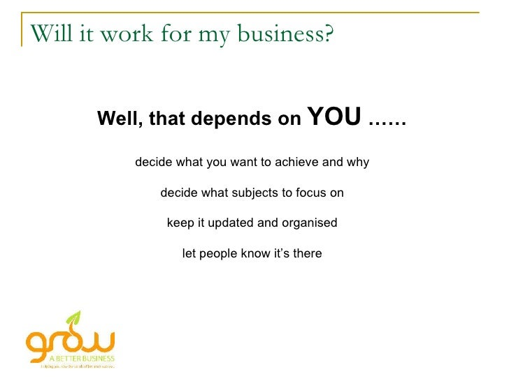 Will it work for my business? Well, that depends on  YOU  …… decide what you want to achieve and why decide what subjects ...
