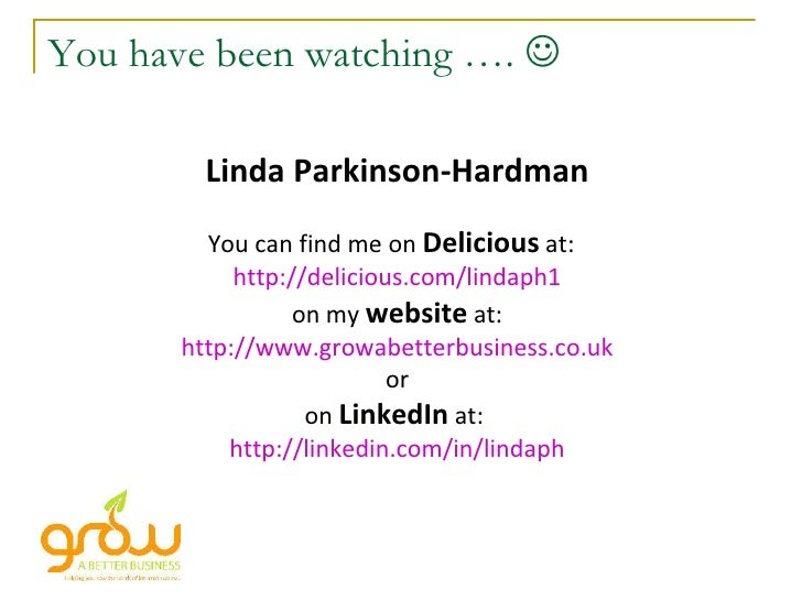 You have been watching ….   Linda Parkinson-Hardman You can find me on  Delicious  at:  http://delicious.com/lindaph1 on ...